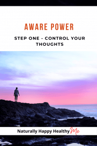Aware Power: Step One - Control Your Thoughts