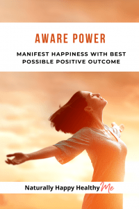 Aware Power: Manifest Happiness with Best Possible Positive Outcome