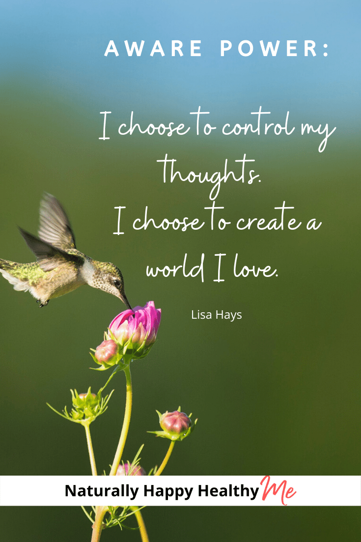 Aware Power: I choose to control my thoughts. I choose to create a world I love.